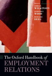 The Oxford Handbook of Employment Relations: Comparative Employment Systems ebook by Adrian Wilkinson,Geoffrey Wood,Richard Deeg