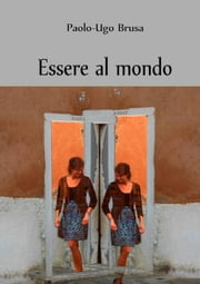 Essere al mondo ebook by Paolo-Ugo Brusa