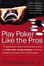 Play Poker Like the Pros ebook by Phil Hellmuth, Jr.