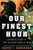 Our Finest Hour - Canada Fights the Second World War eBook by David Bercuson