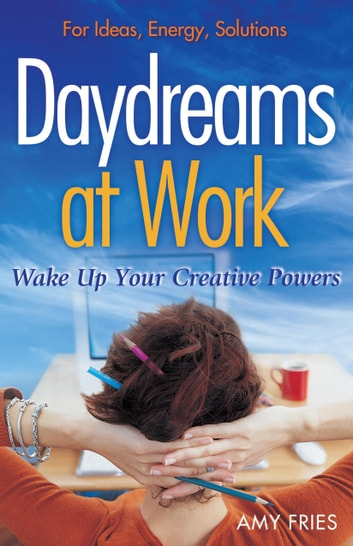 Daydreams at Work - Wake Up Your Creative Powers ebook by Amy Fries