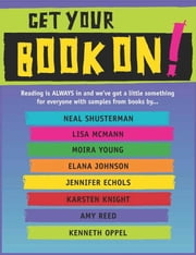 Get Your Book On! - Free Teen eSampler ebook by Neal Shusterman,Lisa McMann,Moira Young,Elana Johnson,Jennifer Echols,Karsten Knight,Amy Reed,Kenneth Oppel