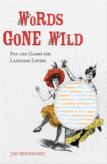 Words Gone Wild - Fun and Games for Language Lovers ebook by Jim Bernhard