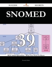SNOMED 39 Success Secrets - 39 Most Asked Questions On SNOMED - What You Need To Know ebook by Kenneth Parker