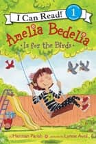 Amelia Bedelia Is for the Birds ebook by Herman Parish, Lynne Avril