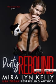 Dirty Rebound - A Slayers Hockey Novel eBook by Mira Lyn Kelly