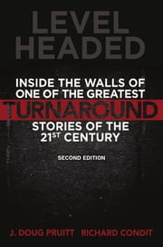 Level Headed: Inside the Walls of One of the Greatest Turnaround Stories of the 21st Century ebook by J. Doug Pruitt,Richard Condit