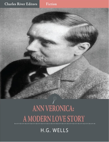 Ann Veronica, A Modern Love Story (Illustrated) ebook by H.G. Wells