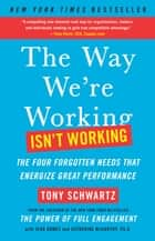 The Way We're Working Isn't Working ebook by Tony Schwartz,Jean Gomes,Catherine McCarthy, Ph.D.