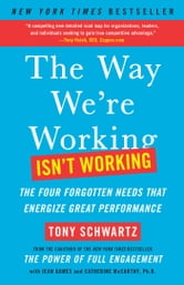 The Way We're Working Isn't Working - The Four Forgotten Needs That Energize Great Performance ebook by Tony Schwartz,Jean Gomes,Ph.D. Catherine McCarthy, Ph.D.