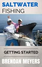 Saltwater Fishing - Getting Started ebook by Brendan Meyers