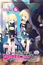 I've Been Killing Slimes for 300 Years and Maxed Out My Level, Vol. 6 ebook by Kisetsu Morita, Benio