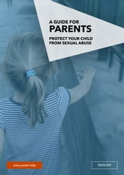 Protect your child from sexual abuse - A guide for parents ebook by PedoHelp