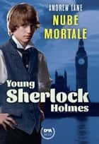 Nube mortale. Young Sherlock Holmes. Vol. 1 ebook by Andrew Lane