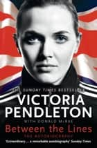 Between the Lines: My Autobiography ebook by Victoria Pendleton