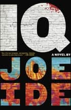 IQ - A combustible cocktail of Bosch, Hiaasen and Conan Doyle ebook by Joe Ide