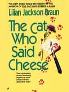 The Cat Who Said Cheese ebook by Lilian Jackson Braun