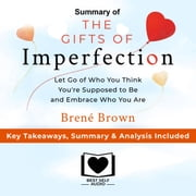 Summary of The Gifts of Imperfection: Let Go of Who You Think You're Supposed to Be and Embrace Who You Are by Brené Brown: Key Takeaways, Summary & Analysis Included audiobook by Best Self Audio