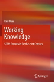 Working Knowledge - STEM Essentials for the 21st Century ebook by Karl Hess