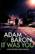It Was You - A gripping serial killer thriller ebook by Adam Baron