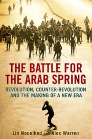The Battle for the Arab Spring ebook by Lin Noueihed, Alex Warren