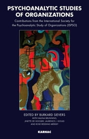 Psychoanalytic Studies of Organizations - Contributions from the International Society for the Psychoanalytic Study of Organizations (ISPSO) ebook by Burkard Sievers