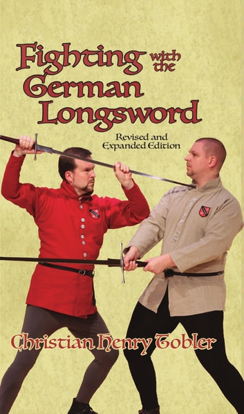 Fighting with the German Longsword -- Revised and Expanded Edition ebook by Christian Tobler