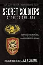 Secret Soldiers of the Second Army ebook by Leslie A. Chapman