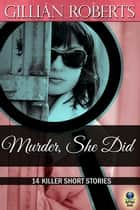 Murder, She Did ebook by Gillian Roberts