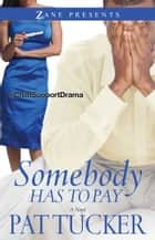 Somebody Has to Pay ebook by Pat Tucker