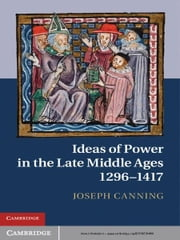 Ideas of Power in the Late Middle Ages, 1296–1417 ebook by Joseph Canning