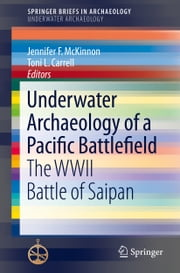 Underwater Archaeology of a Pacific Battlefield - The WWII Battle of Saipan ebook by Jennifer F. McKinnon,Toni L. Carrell