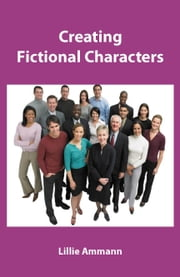 Creating Fictional Characters ebook by Lillie Ammann
