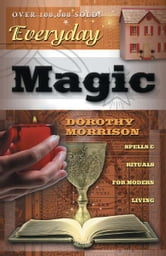 Everyday Magic: Spells & Rituals for Modern Living ebook by Dorothy Morrison