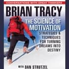 The Science of Motivation - Strategies and Techniques for Turning Dreams Into Destiny audiobook by Dan Strutzel, Brian Tracy