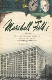 Marshall Field's - The Store that Helped Build Chicago ebook by Gayle Soucek