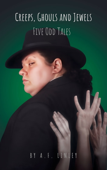 Creeps, Ghouls and Jewels: Five Odd Tales ebook by AF Linley