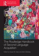 The Routledge Handbook of Second Language Acquisition ebook by Susan M. Gass,Alison Mackey