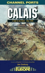 Calais - Fight to the Finish – May 1940 ebook by Jon  Cooksey