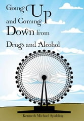 Going Up and Coming Down from Drugs and Alcohol ebook by Kenneth Michael Spalding