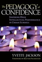 The Pedagogy of Confidence - Inspiring High Intellectual Performance in Urban Schools ebook by Yvette Jackson
