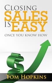 Closing Sales is Easy - Once You Know How ebook by Tom Hopkins