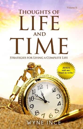 Thoughts of Life and Time (Volume 2) - Strategies for Living a Complete Life ebook by Wyne Ince