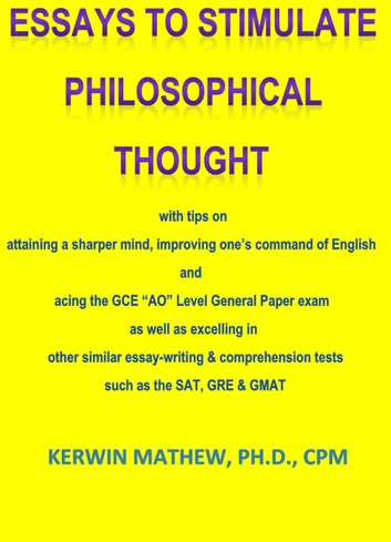 """ESSAYS TO STIMULATE PHILOSOPHICAL THOUGHT with tips on attaining a sharper  mind, improving one's command of English and acing the GCE """"AO"""" Level"""