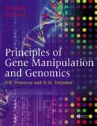 Principles of Gene Manipulation and Genomics ebook by Sandy B. Primrose,Richard Twyman