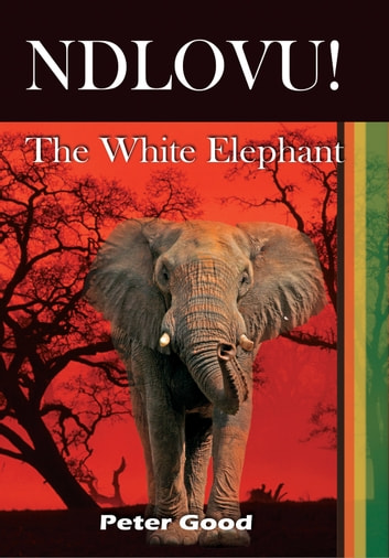 Ndlovu - The White Elephant ebook by Peter Good