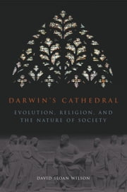 Darwin's Cathedral - Evolution, Religion, and the Nature of Society ebook by David Sloan Wilson
