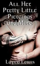 All Her Pretty Little Piercings and More ebook by Layla Lewis