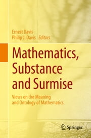 Mathematics, Substance and Surmise - Views on the Meaning and Ontology of Mathematics ebook by Ernest Davis,Philip J. Davis
