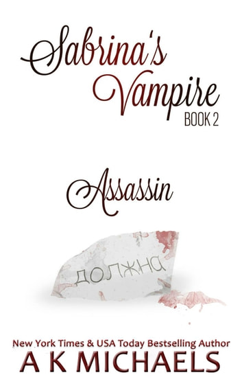 Sabrina's Vampire, Book 2, Assassin - Sabrina's Vampire, #2 ebook by A K Michaels